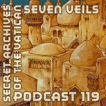 Seven Veils - Secret Archives of the Vatican Podcast 119