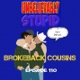 Artwork for BrokeBack Cousins | Unbelievably Stupid 110