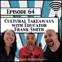 Artwork for Cultural Takeaways With Educator Frank Smith [Season 2, Episode 64]