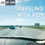 Artwork for 009: Traveling With Kids