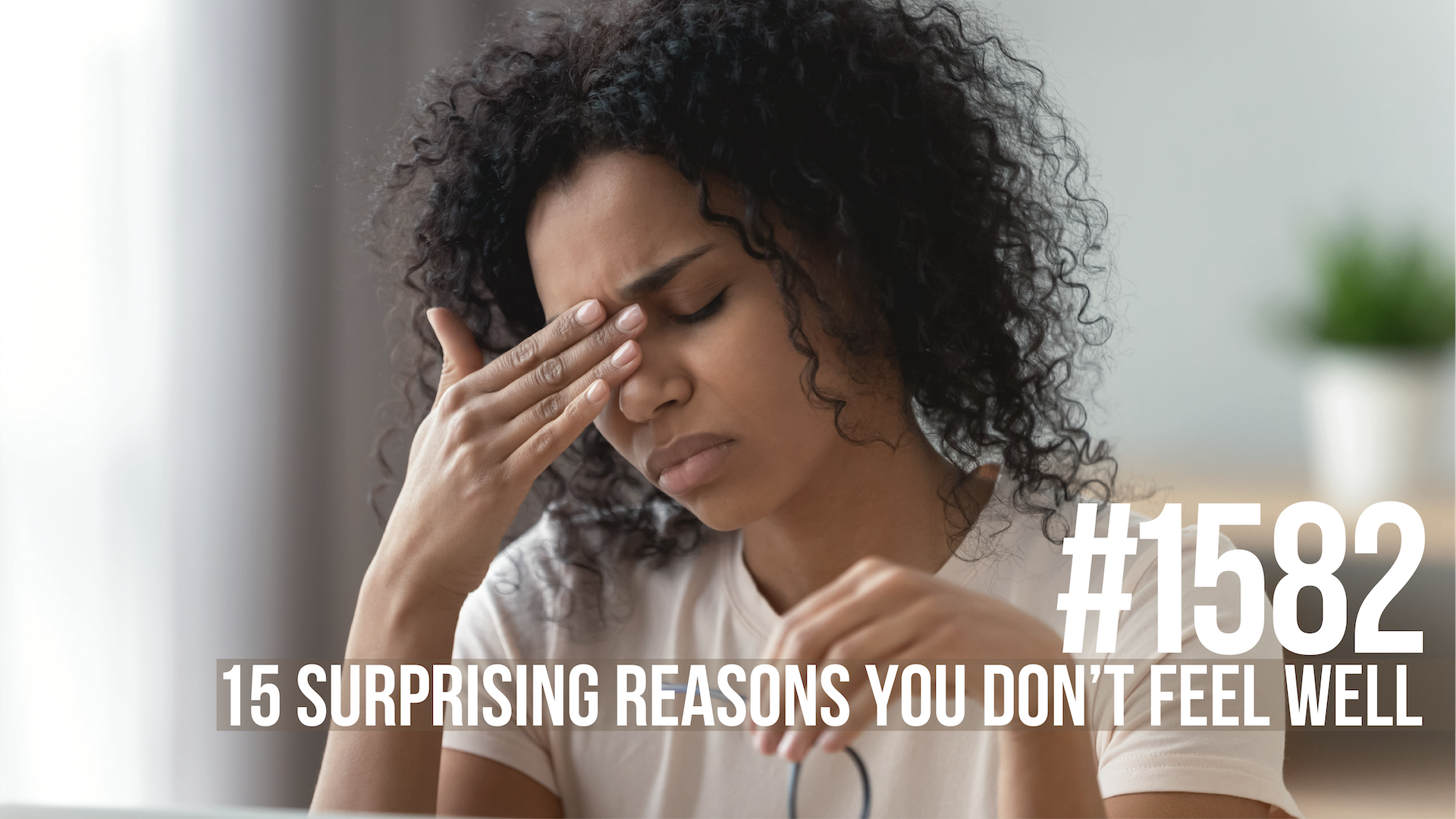 1582: 15 Surprising Reasons You Don't Feel Well