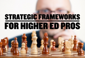 Episode 126: Strategic Frameworks for HE Pros