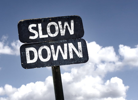 Slow Down Sign - www.TheRealTruthAboutYou.com