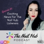 Artwork for The Nail Hub Podcast: Exciting News for The Nail Hub Listeners