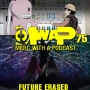 Artwork for MwaP Episode 75: Future Erased