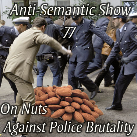 Episode 77 - On Nuts Against Police Brutality