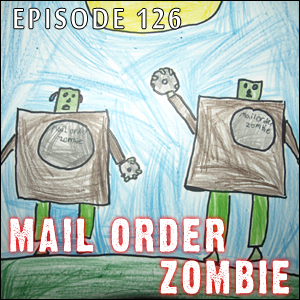 Mail Order Zombie: Episode 126