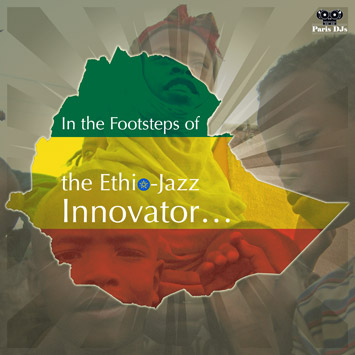 Paris DJs Soundsystem - In The Footsteps of the Ethio-Jazz Innovator