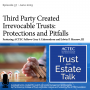 Artwork for Third-Party Created Irrevocable Trusts: Protections and Pitfalls