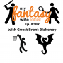 Artwork for My Fantasy Wife Ep. #187 with comedian guest BRENT BLAKENEY