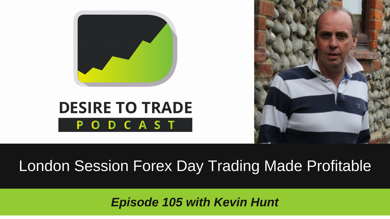 London Session Forex Day Trader Kevin Hunt Interview