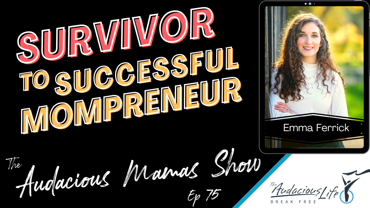 Survivor to Successful Mompreneur with Emma Ferrick on The Audacious Mamas Show