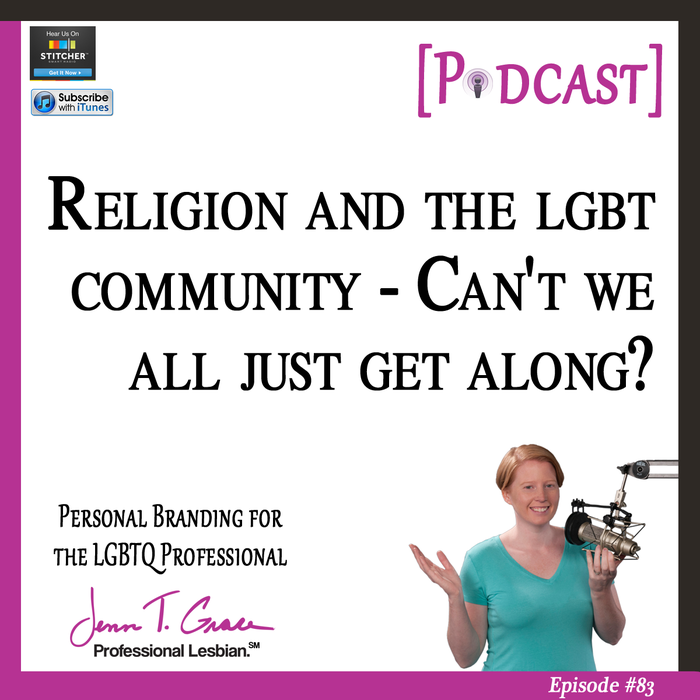 Personal Branding for the LGBTQ Professional - #83: Religion and the LGBT Community - Can't We All Just Get Along? [Podcast]