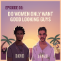 Artwork for EP06: Do Women Only Want Good Looking Guys