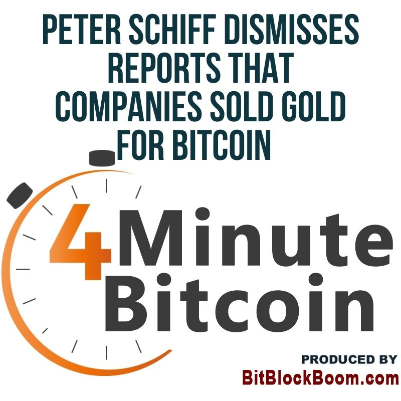 Peter Schiff Dismisses Reports That Companies Sold Gold For Bitcoin