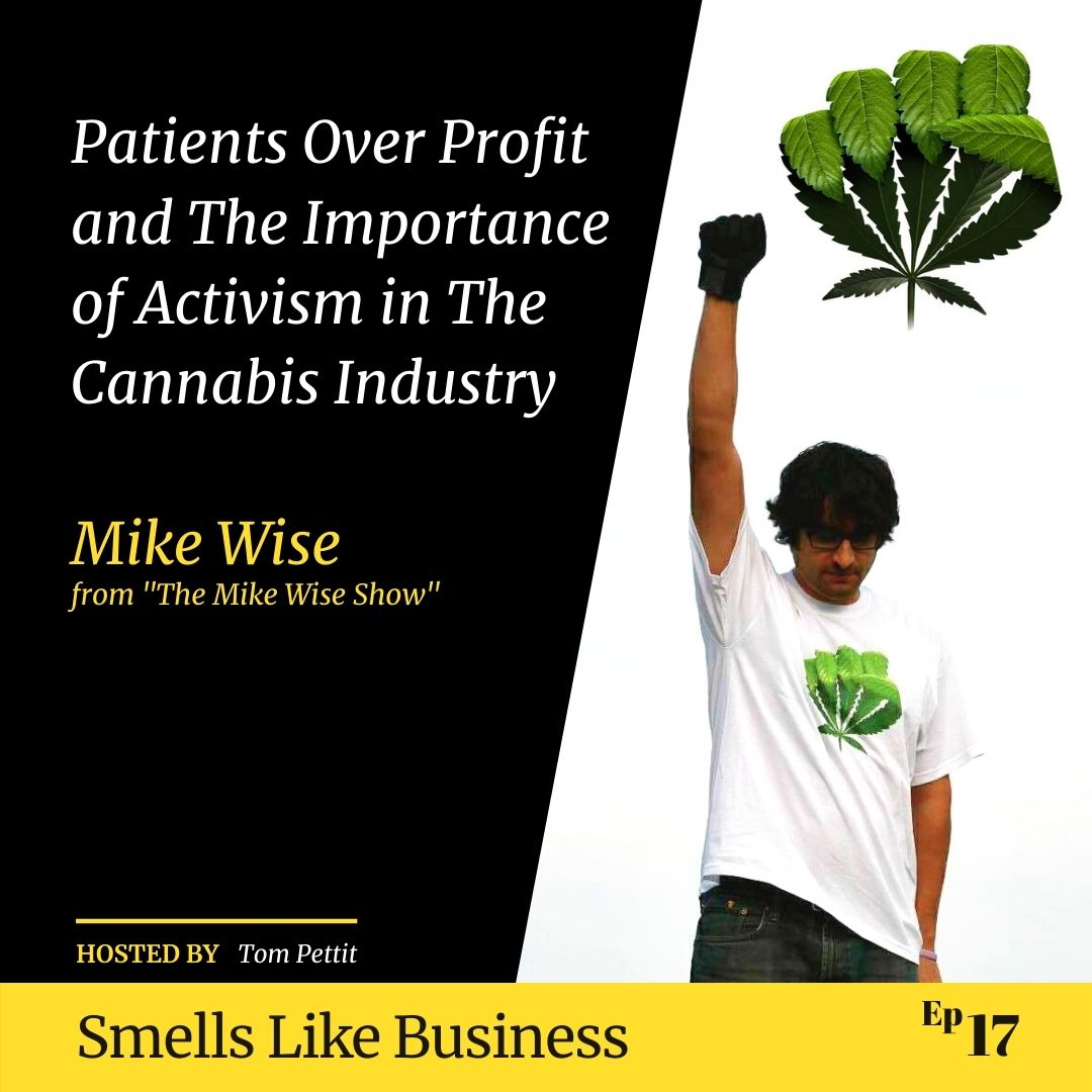 "#17 - Patients Over Profit and The Importance of Activism in The Cannabis Industry - Mike Wise from ""The Mike Wise Show"""
