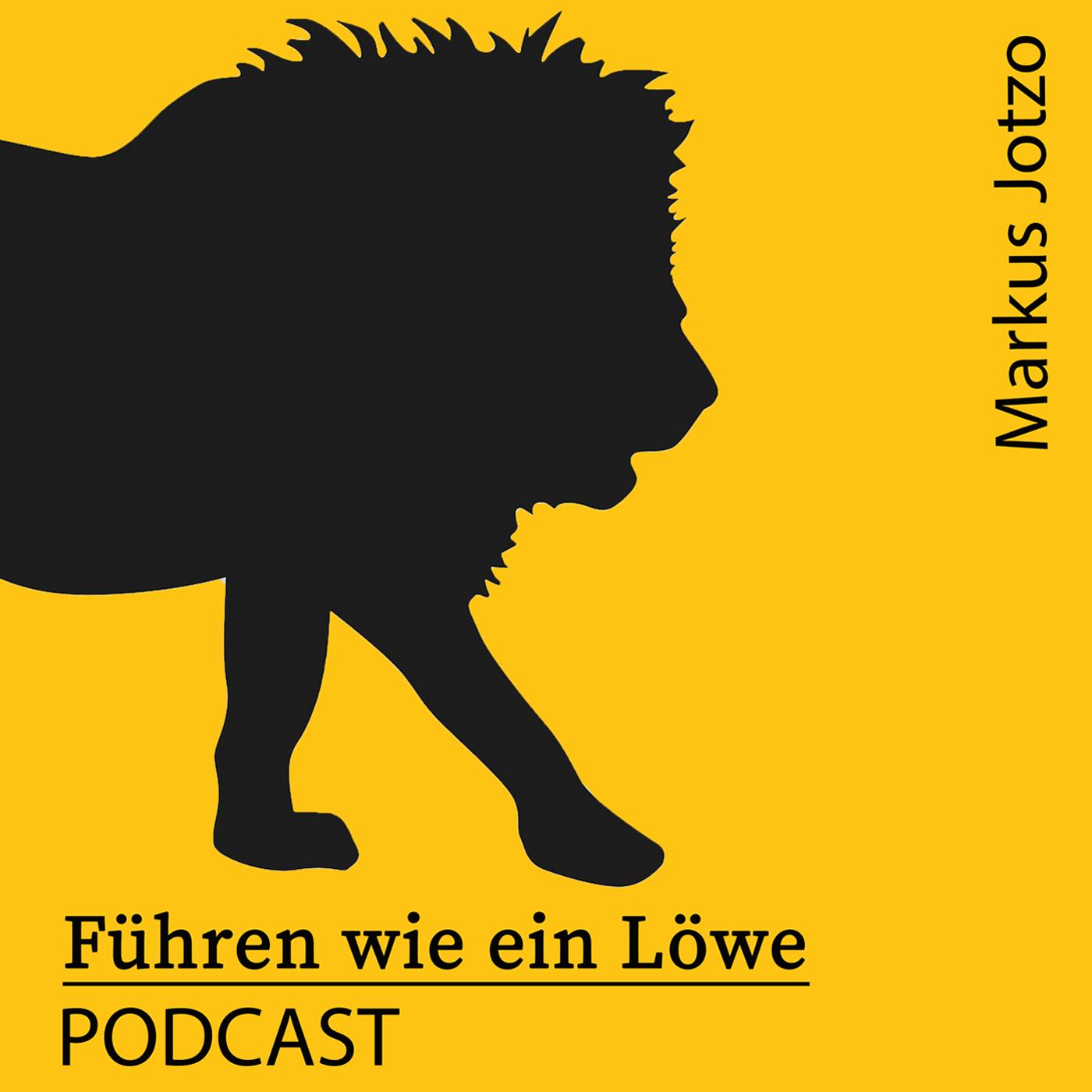 Führen wie ein Löwe Podcast. Praxistipps Führung & Motivation. Für Führungskräfte, Unternehmer und Geschäftsführer