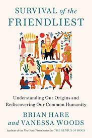 Brian Hare and Survival of the Friendliest: Understanding Our Origins and Rediscovering Our Common Humanity