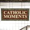 Catholic Moments Episode #1
