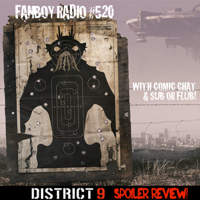 Fanboy Radio #520 - District 9 Spoilers & More
