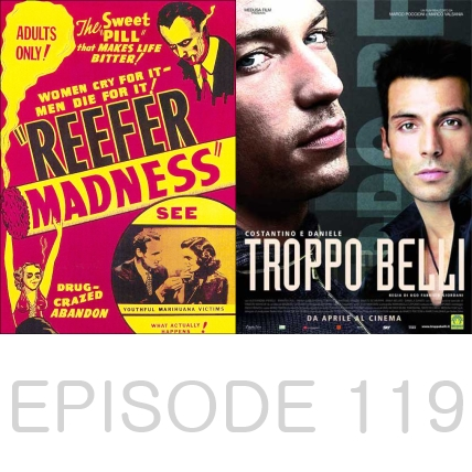 Episode 119 - Reefer Madness and Troppo Belli