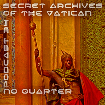 Secret Archives of the Vatican Podcast 34 - No Quarter