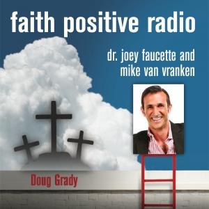 Faith Positive Radio: Doug Grady