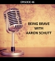Artwork for #46 - Being Brave With Aaron Schutt
