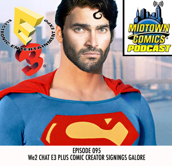 Midtown Comics Episode 095 We2 Chat E3 Plus Comics Creator Signings Galore