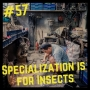 Artwork for 57- Specialization is for Insects