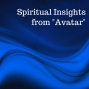 "Artwork for 07-08-18 Spiritual Insights from ""Avatar"""