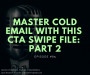 Artwork for #085 - Master Cold Email with This CTA Swipe File: Part 2
