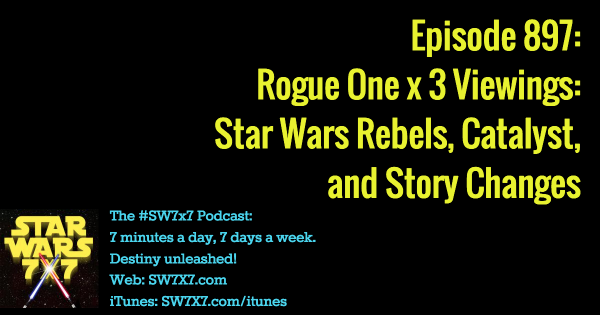897: Rogue One x 3: Rebels, Catalyst, and Story Changes