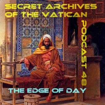 Secret Archives of the Vatican Podcast 48 - The Edge of Day