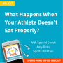 Artwork for EPISODE #37 - What Happens When Your Athlete Doesn't Eat Properly?