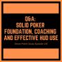 Artwork for Solid Foundation, Poker Coaching and Effective HUD Use | Q&A Podcast #218