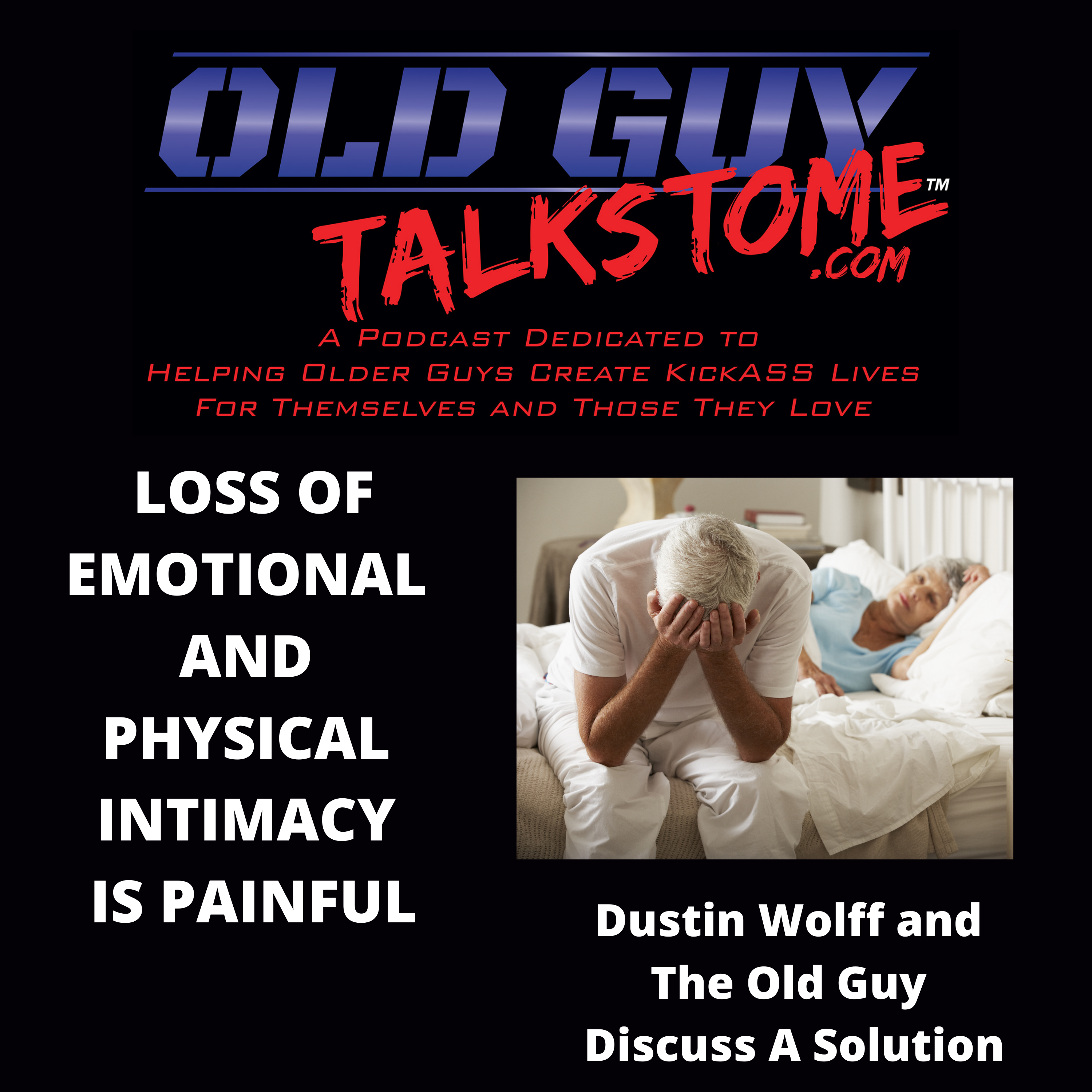 OldGuyTalksToMe - LOSS OF EMOTIONAL AND PHYSICAL INTIMACY IS PAINFUL
