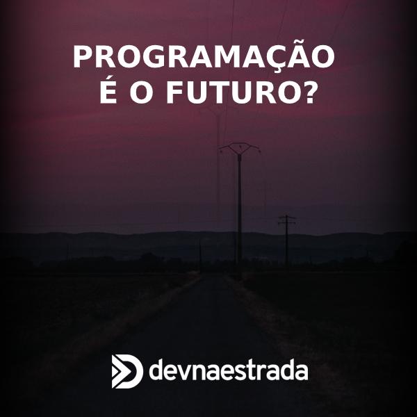 Programação é o Futuro?