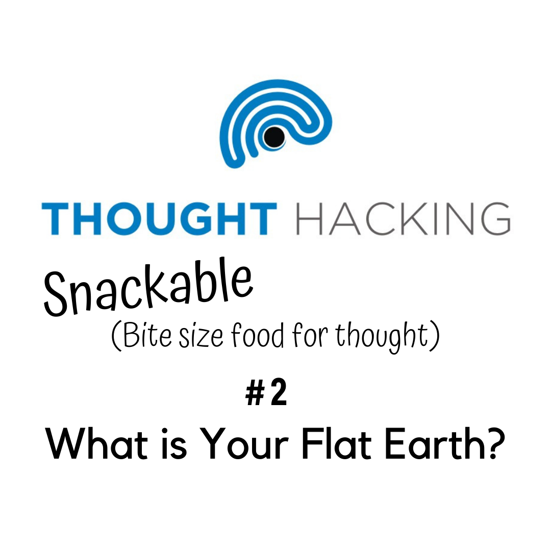 Snackable #2 What is Your Flat Earth?