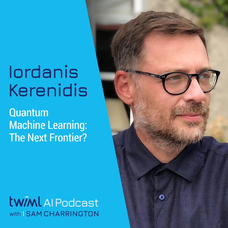Quantum Machine Learning: The Next Frontier? with Iordanis Kerenidis - #397