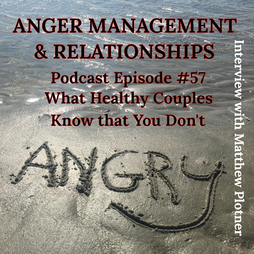 What Healthy Couples Know That You Don't - Anger Management & Relationships