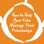 Artwork for How to help Kids Manage Their Friendships
