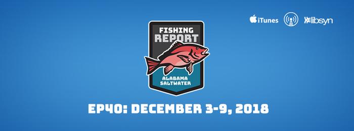 Alabama Saltwater Fishing Report | Ep40 | Dec.3-9, 2018