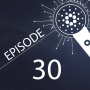 Artwork for Episode 30 - Shelley Testnet and Cardano Roadmap Release Dates with David Esser