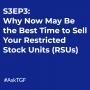 Artwork for S3EP3: Why Now May Be the Best Time to Sell Your Restricted Stock Units (RSUs)