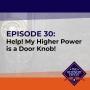 Artwork for 030: Help! My Higher Power is a Door Knob!