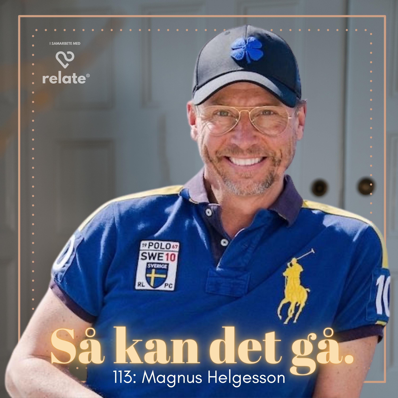 113. Magnus Helgesson - Tillgodose och förstå de 6 mänskliga behoven