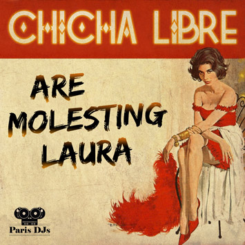 Chicha Libre Are Molesting Laura