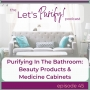 Artwork for 45: Purifying In The Bathroom: Beauty Products & Medicine Cabinets