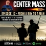 Artwork for Center Mass #12 – From a Boy to a Man.  What we need to be teaching the next generation of men